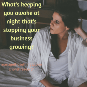 whats keeping you awake at night that's stopping your business growing