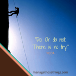 do or not do. there is no try. yoda